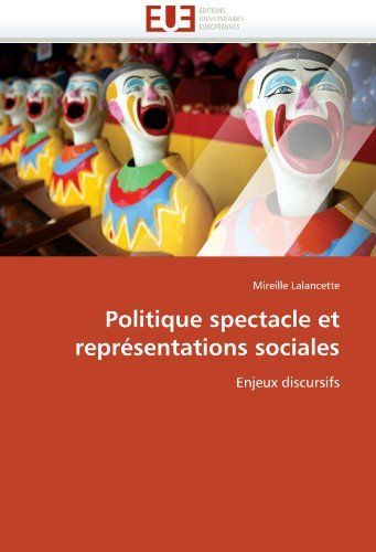 Politique Spectacle Et Repr Sentations Sociales 9786131567681