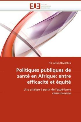 Politiques Publiques de Sant En Afrique: Entre Efficacit Et Quit 9786131519994