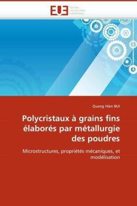 Polycristaux Grains Fins Labors Par Mtallurgie Des Poudres 9786131518058