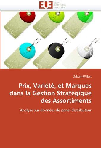 Prix, Variete, Et Marques Dans La Gestion Strategique Des Assortiments 9786131509322