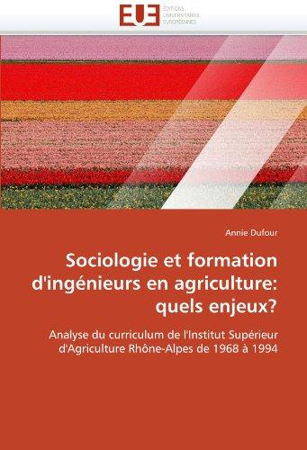 Sociologie Et Formation D'Ing Nieurs En Agriculture: Quels Enjeux? 9786131570056