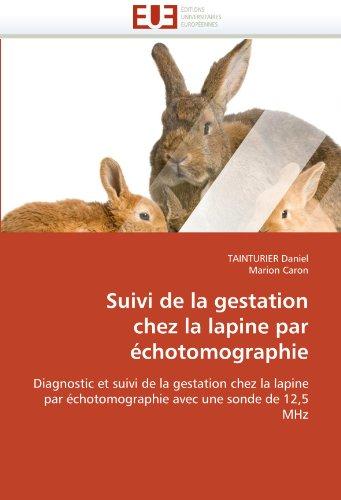 Suivi de La Gestation Chez La Lapine Par Chotomographie 9786131564468