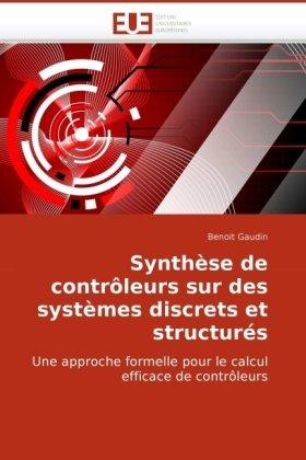 Synthse de Contrleurs Sur Des Systmes Discrets Et Structurs 9786131504938