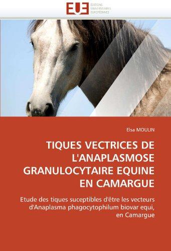 Tiques Vectrices de L'Anaplasmose Granulocytaire Equine En Camargue 9786131569913