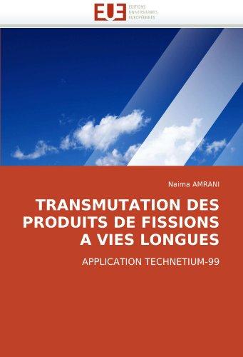 Transmutation Des Produits de Fissions a Vies Longues 9786131510014