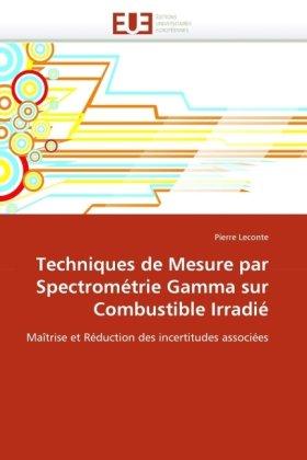 Techniques de Mesure Par Spectromtrie Gamma Sur Combustible Irradi 9786131526541