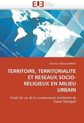 Territoire, Territorialite Et Reseaux Socio-Religieux En Milieu Urbain 9786131534195