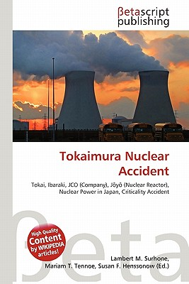 a history of the tokaimura nuclear accident Nuclear accidents in history what causes and what the consequences were caused chernobyl in september 1999, there was a nuclear accident at the tokaimura uranium fuel treatment plant, owned by the company jco in tokaimura.