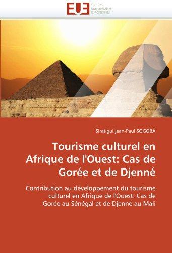 Tourisme Culturel En Afrique de L'Ouest: Cas de Goree Et de Djenne 9786131528088