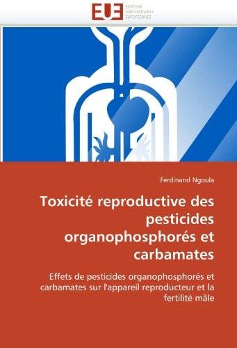 Toxicit Reproductive Des Pesticides Organophosphor S Et Carbamates 9786131533464
