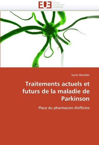 Traitements Actuels Et Futurs de La Maladie de Parkinson 9786131587450