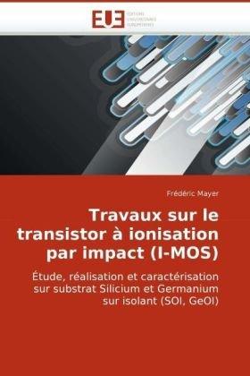 Travaux Sur Le Transistor Ionisation Par Impact (I-Mos) 9786131501739
