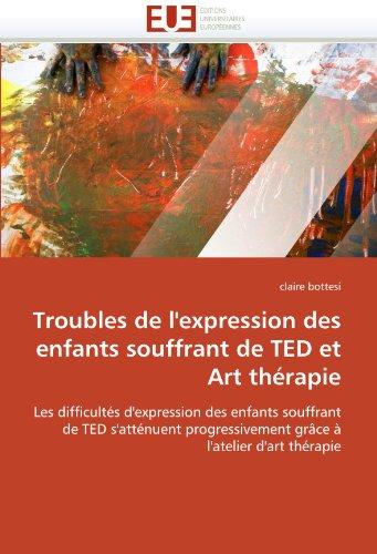 Troubles de L'Expression Des Enfants Souffrant de Ted Et Art Th Rapie 9786131573170
