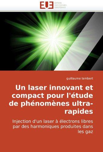 Un Laser Innovant Et Compact Pour L'Tude de Phnomnes Ultra-Rapides 9786131503061