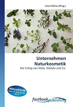 Unternehmen Naturkosmetik: Der Erfolg von Wala, Weleda und Co. (German Edition) - Felicia, Lina