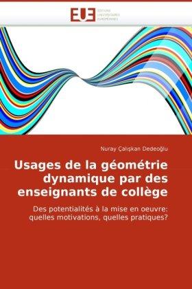Usages de La Geometrie Dynamique Par Des Enseignants de Collge 9786131514272