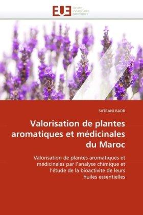 Valorisation de Plantes Aromatiques Et Mdicinales Du Maroc 9786131518553