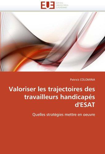 Valoriser Les Trajectoires Des Travailleurs Handicaps D'Esat 9786131520358