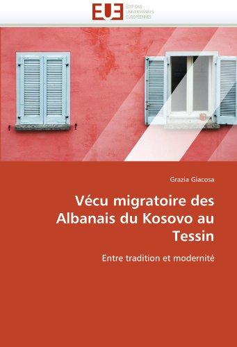 Vecu Migratoire Des Albanais Du Kosovo Au Tessin 9786131529474