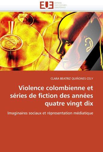 Violence Colombienne Et Series de Fiction Des Annees Quatre Vingt Dix 9786131510472