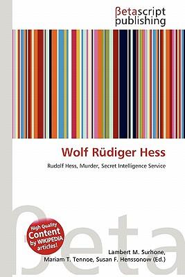 Wolf Rudiger Hess by Lambert M. Surhone, Miriam T. Timpledon ...