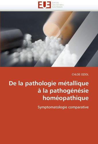 de La Pathologie Metallique a la Pathogenesie Homeopathique 9786131532580