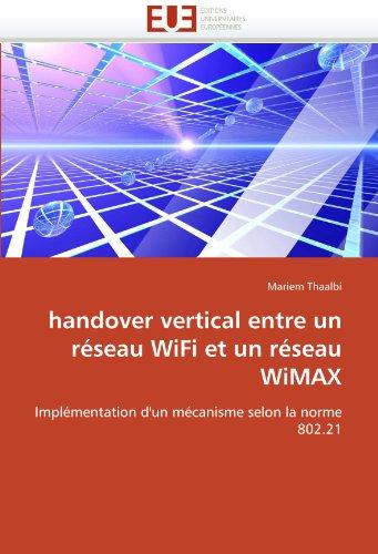 Handover Vertical Entre Un R Seau Wifi Et Un R Seau Wimax 9786131572418