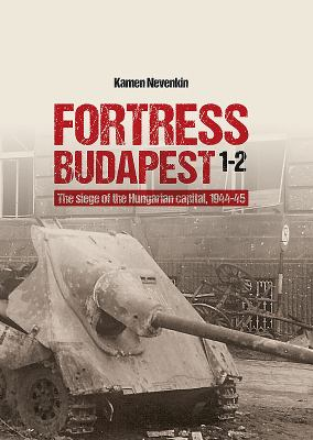 Fortress Budapest: The Siege of the Hungarian Capital, 1944-45