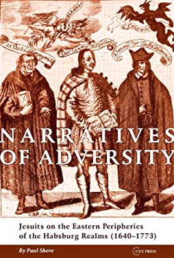 Narratives of Adversity: Jusuits on the Eastern Peripheries of the Hbsburg Realms (1640-1773) 9786155053474