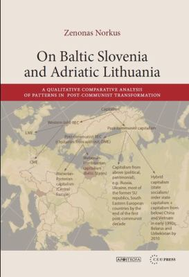 On Baltic Slovenia and Adriatic Lithuania: A Qualitative Comparative Analysis of Patterns in Post-Communist Transformation 9786155053504