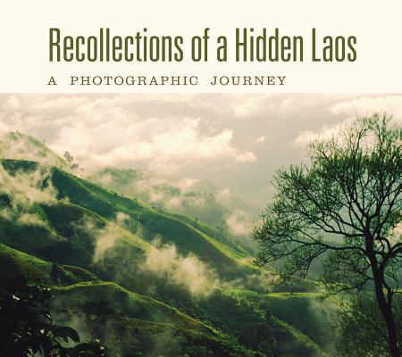 Recollections of a Hidden Laos: A Photographic Journey 9786162150180