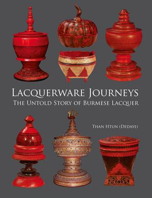Lacquerware Journeys: The Untold Story of Burmese Lacquer 9786167339238
