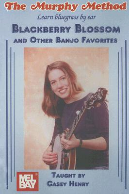 Blackberry Blossom and Other Banjo Favorites: Learn Bluegrass by Ear