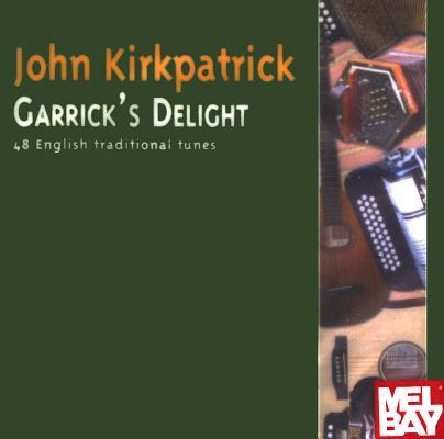 John Kirkpatrick Garrick's Delight: 48 English Traditional Tunes