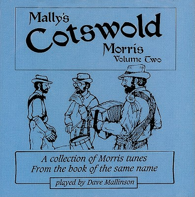 Mally's Cotswold Morris, Volume 2: A Collection of Morris Tunes from the Book of the Same Name