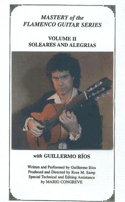 Mastery of the Flamenco Guitar Series, Volume 2: Soleares and Alegrias