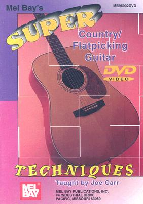 Mel Bay's Super Country/Flatpicking Guitar Techniques