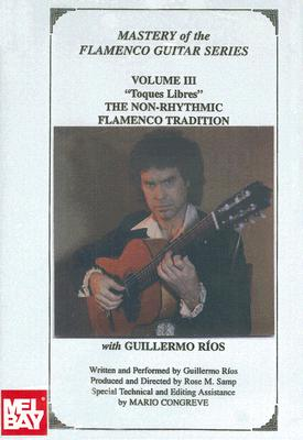 The Mastery of the Flamenco Guitar Series: Toques Libres: Volume 3: The Non-Rhythmic Flamenco Tradition