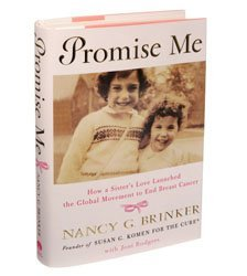 Promise Me: How a Sister's Love Launched the Global Movement to End Breast Cancer Hard Cover Book