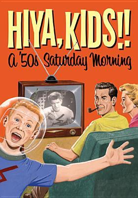 Hiya, Kids!! a '50s Saturday Morning
