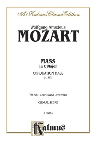 Mass in C Major (Coronation Mass, K. 317): Satb with Satb Soli (Orch.) (Latin Language Edition) 9786769243834