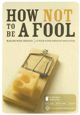 How Not to Be a Fool: Making Wise Choices