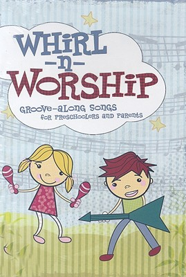 Whirl-N-Worship: Groove-Along Songs for Preschoolers and Parents