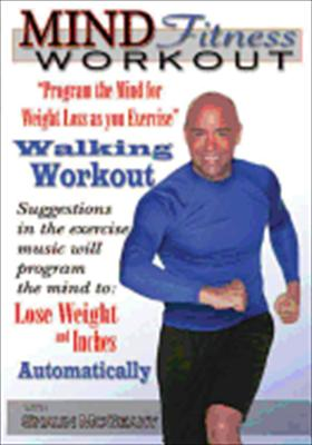 Mind Fitness Workout: Program the Mind for Weight Loss: Walking Workout