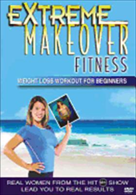 Extreme Makeover Fitnes: Weight Loss for Beginners