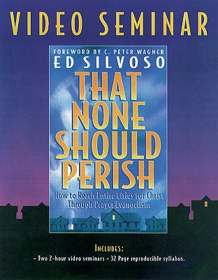 That None Should Perish Video Seminar: How to Reach Entire Cities of Christ Through Prayer Evangelism