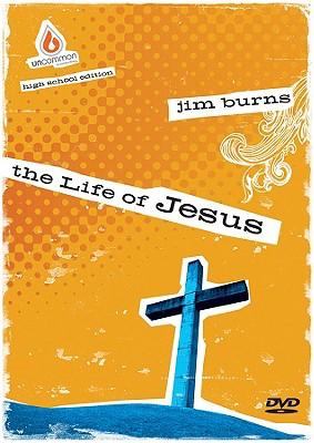 The Life of Jesus: Uncommon High School Edition