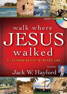 Walk Where Jesus Walked: A Life-Changing Visit to the Holy Land