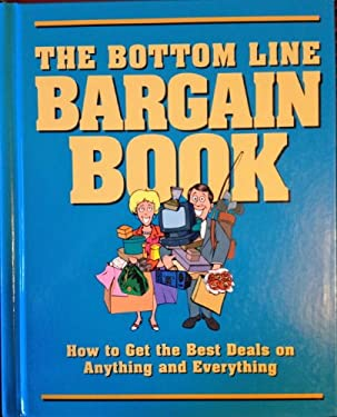 The Bottom Line Bargin Book How to Get the Best Deals on Anything and Everything