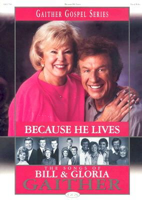 Because He Lives: The Songs of Bill and Gloria Gaither